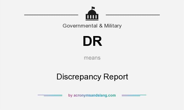 What does DR mean? It stands for Discrepancy Report