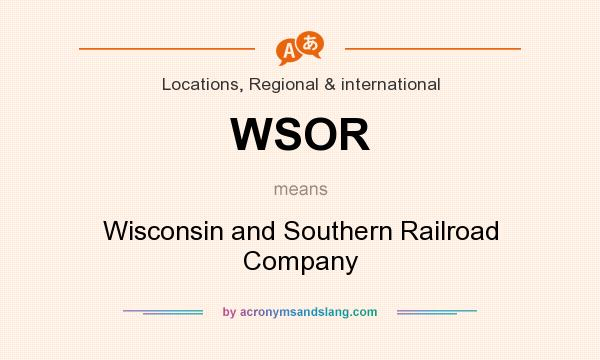 What does WSOR mean? It stands for Wisconsin and Southern Railroad Company
