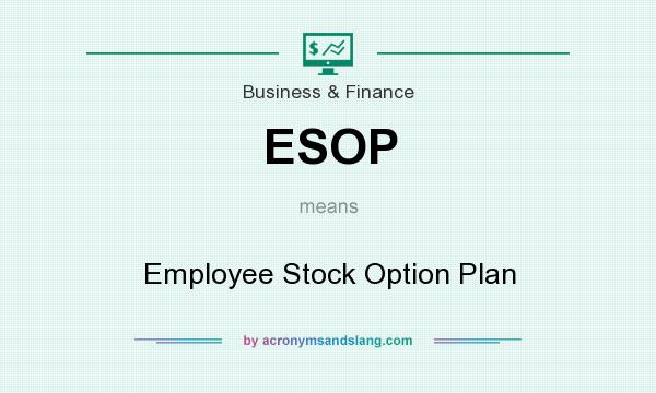 What does ESOP mean? It stands for Employee Stock Option Plan