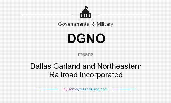 What does DGNO mean? It stands for Dallas Garland and Northeastern Railroad Incorporated