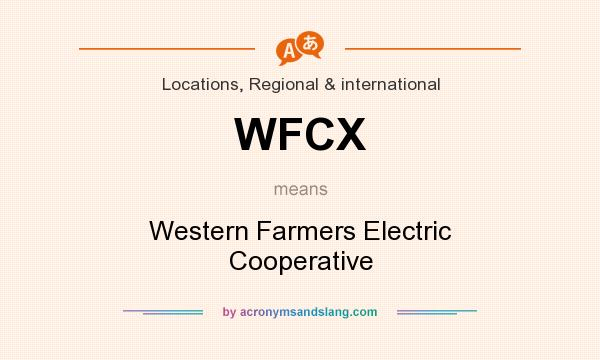 What does WFCX mean? It stands for Western Farmers Electric Cooperative