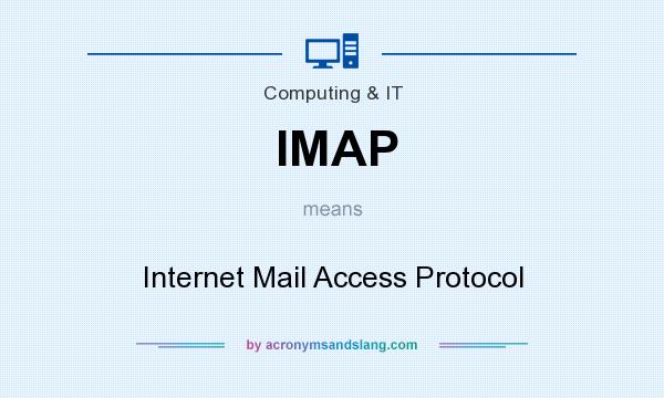 What does IMAP mean? It stands for Internet Mail Access Protocol