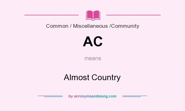 What does AC mean? It stands for Almost Country