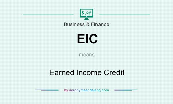 What does EIC mean? It stands for Earned Income Credit