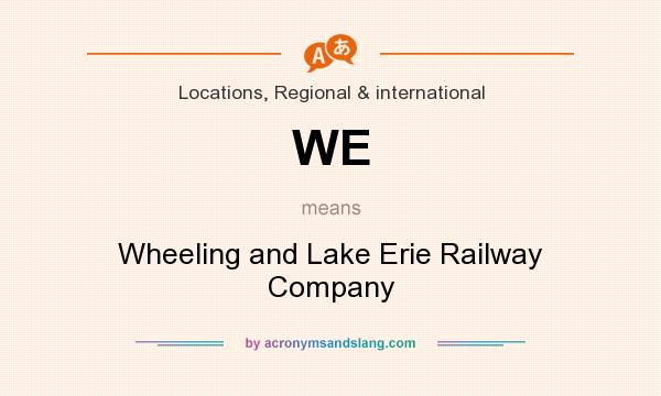 What does WE mean? It stands for Wheeling and Lake Erie Railway Company