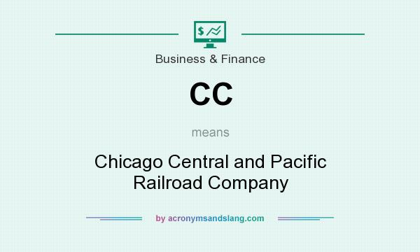 What does CC mean? It stands for Chicago Central and Pacific Railroad Company