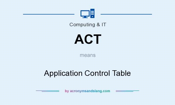 What does ACT mean? It stands for Application Control Table