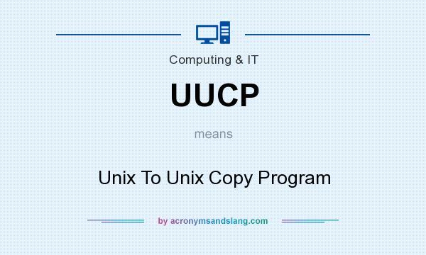 What does UUCP mean? It stands for Unix To Unix Copy Program