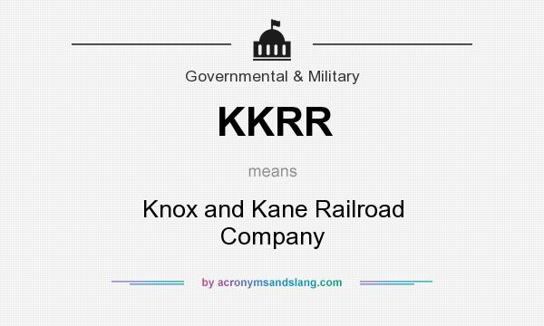 What does KKRR mean? It stands for Knox and Kane Railroad Company