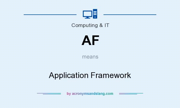 What does AF mean? It stands for Application Framework