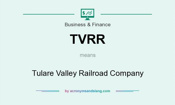 What does TVRR mean? It stands for Tulare Valley Railroad Company