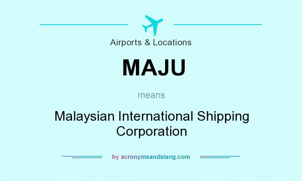 What does MAJU mean? It stands for Malaysian International Shipping Corporation