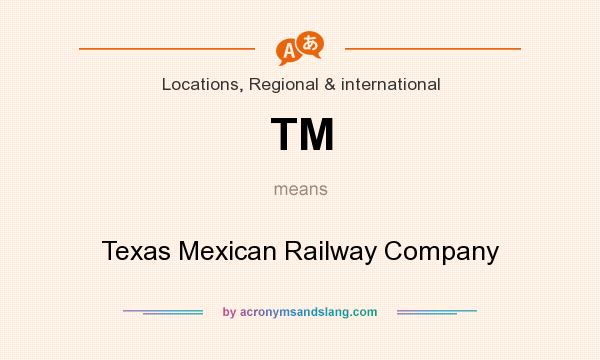 What does TM mean? It stands for Texas Mexican Railway Company