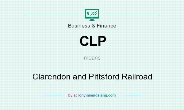 What does CLP mean? It stands for Clarendon and Pittsford Railroad