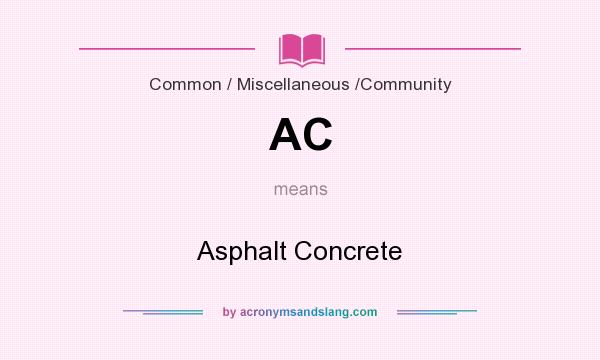 What does AC mean? It stands for Asphalt Concrete