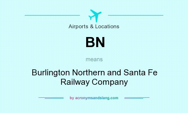 What does BN mean? It stands for Burlington Northern and Santa Fe Railway Company