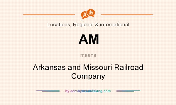 What does AM mean? It stands for Arkansas and Missouri Railroad Company