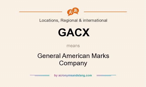 What does GACX mean? It stands for General American Marks Company