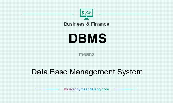 What does DBMS mean? It stands for Data Base Management System