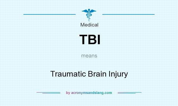 What does TBI mean? It stands for Traumatic Brain Injury