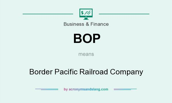 What does BOP mean? It stands for Border Pacific Railroad Company