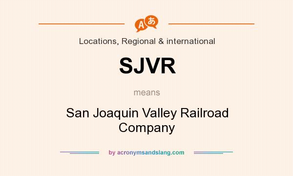 What does SJVR mean? It stands for San Joaquin Valley Railroad Company