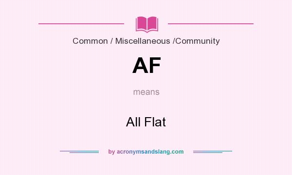 What does AF mean? It stands for All Flat