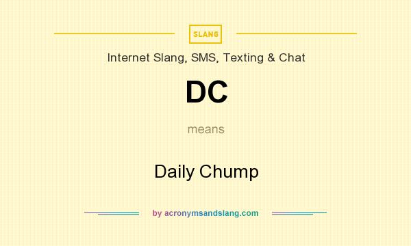 What does DC mean? It stands for Daily Chump