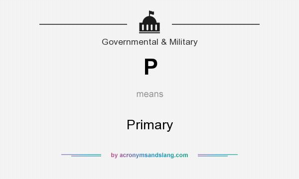 What does P mean? It stands for Primary