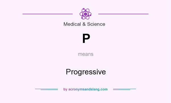 What does P mean? It stands for Progressive