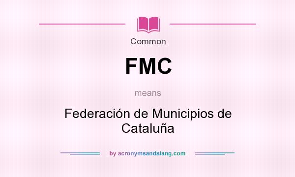 What does FMC mean? It stands for Federación de Municipios de Cataluña