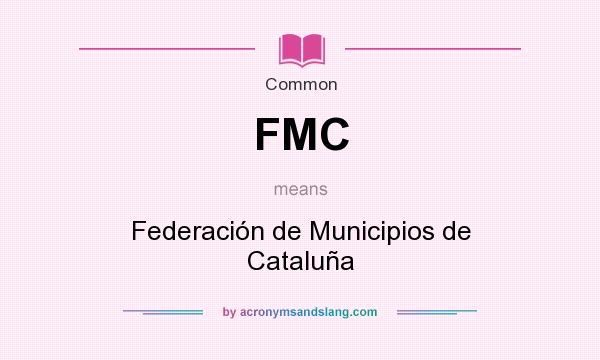 What does FMC mean? It stands for Federación de Municipios de Cataluña