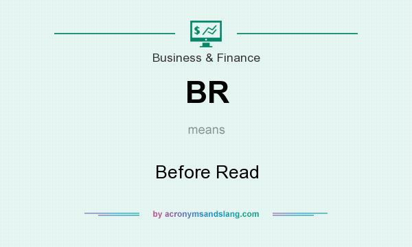 What does BR mean? It stands for Before Read