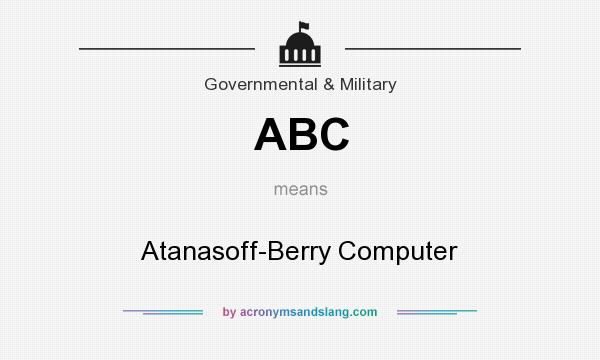 What does ABC mean? It stands for Atanasoff-Berry Computer