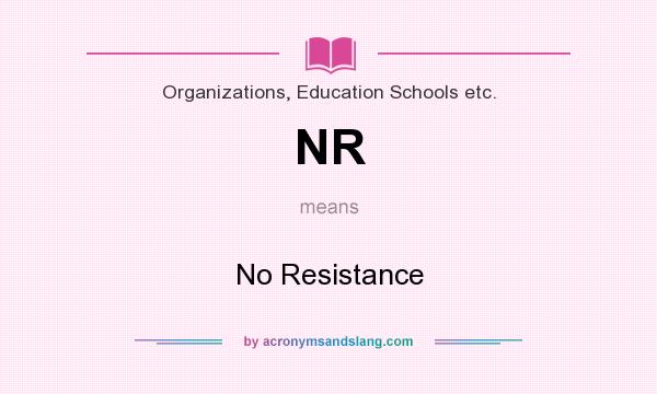 What does NR mean? It stands for No Resistance