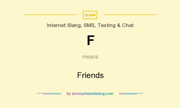 What does F mean? It stands for Friends