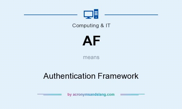 What does AF mean? It stands for Authentication Framework