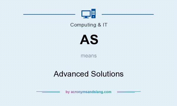 What does AS mean? It stands for Advanced Solutions