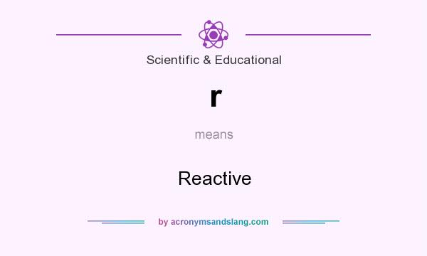 What does r mean? It stands for Reactive