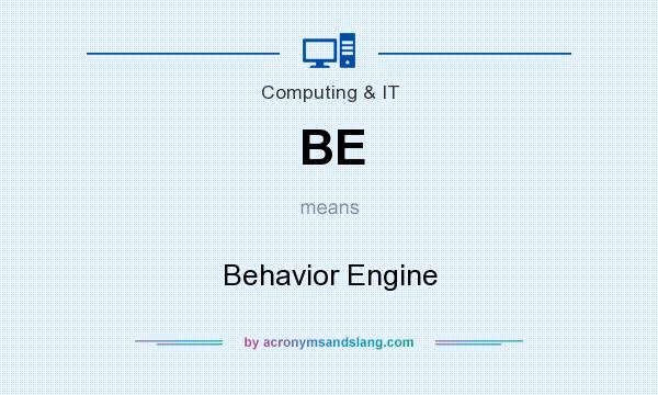 What does BE mean? It stands for Behavior Engine