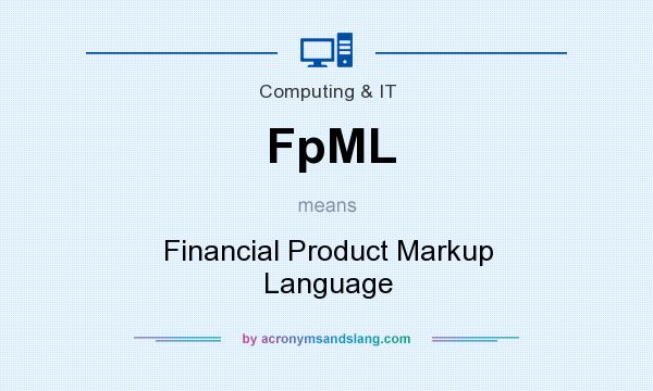 What does FpML mean? It stands for Financial Product Markup Language