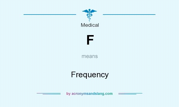 What does F mean? It stands for Frequency