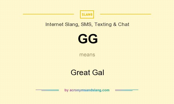 What does GG mean? It stands for Great Gal