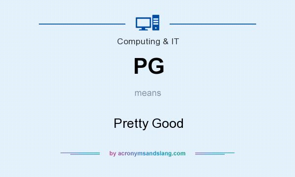 What does PG mean? It stands for Pretty Good