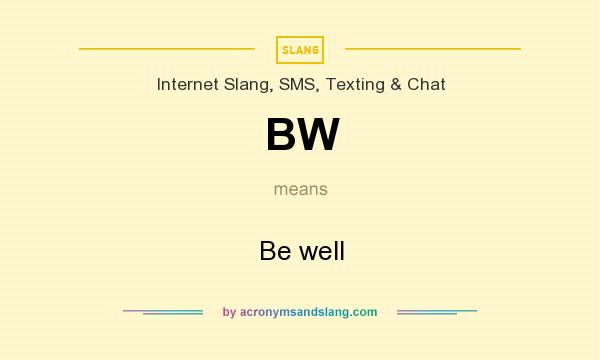What does BW mean? It stands for Be well