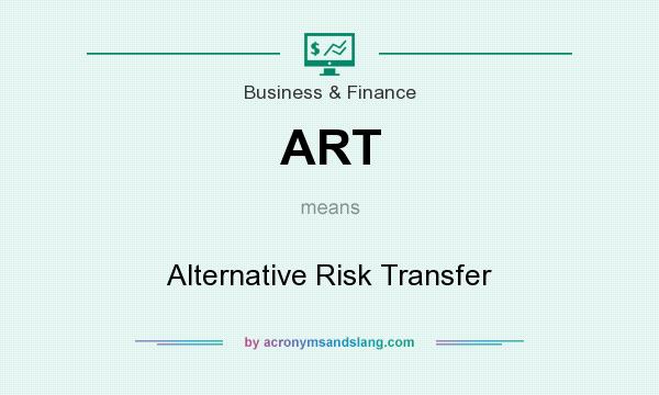 What does ART mean? It stands for Alternative Risk Transfer