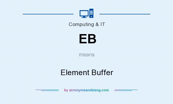 What does EB mean? It stands for Element Buffer