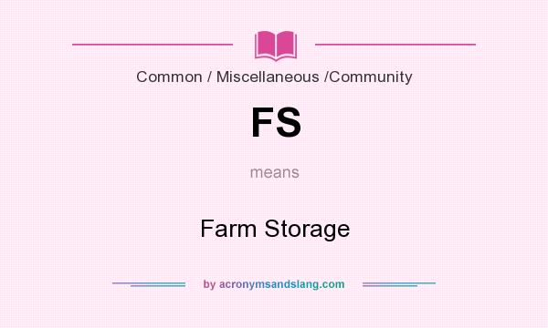 What does FS mean? It stands for Farm Storage