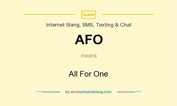 What does AFO mean? It stands for All For One