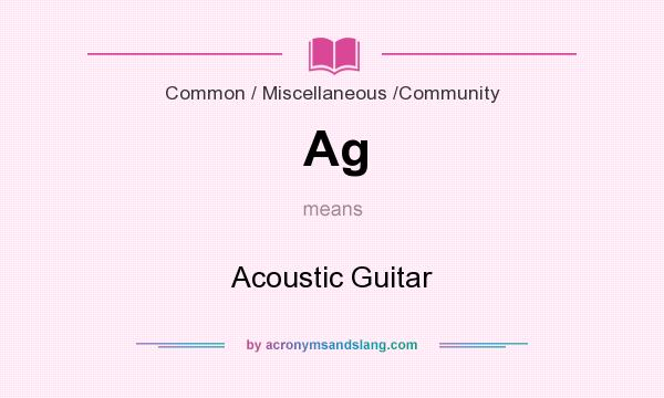 What does Ag mean? It stands for Acoustic Guitar